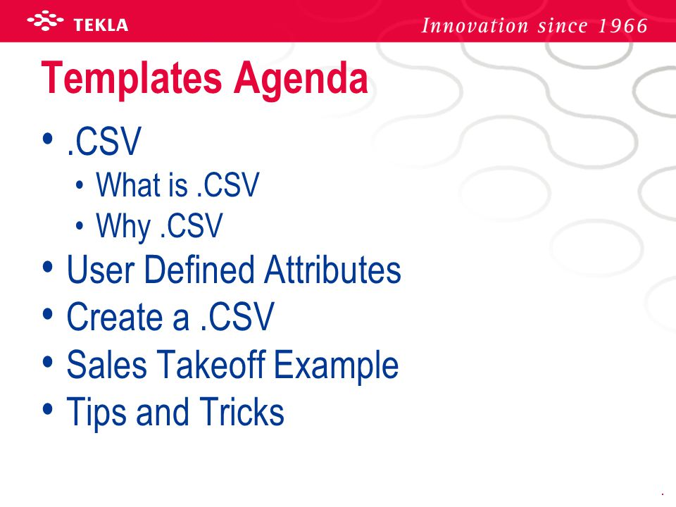Templates Agenda.CSV What is.CSV Why.CSV User Defined Attributes Create a.CSV Sales Takeoff Example Tips and Tricks