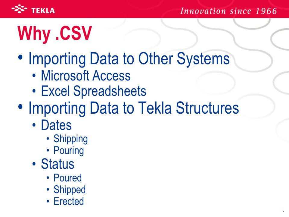 Why.CSV Importing Data to Other Systems Microsoft Access Excel Spreadsheets Importing Data to Tekla Structures Dates Shipping Pouring Status Poured Shipped Erected