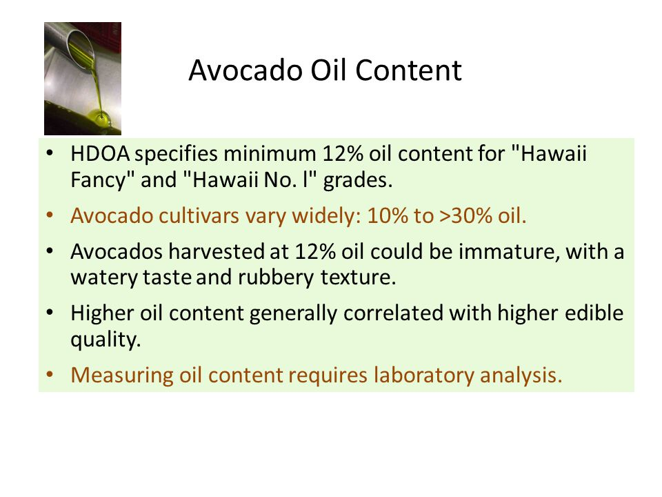 Avocado Oil Content HDOA specifies minimum 12% oil content for Hawaii Fancy and Hawaii No.