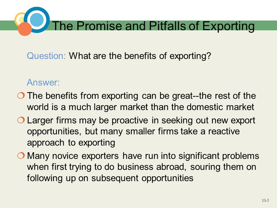 13-5 The Promise and Pitfalls of Exporting Question: What are the benefits of exporting.