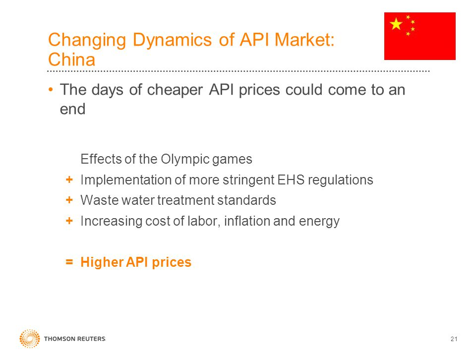 Changing Dynamics of API Market: China The days of cheaper API prices could come to an end Effects of the Olympic games + Implementation of more stringent EHS regulations + Waste water treatment standards + Increasing cost of labor, inflation and energy =Higher API prices 21