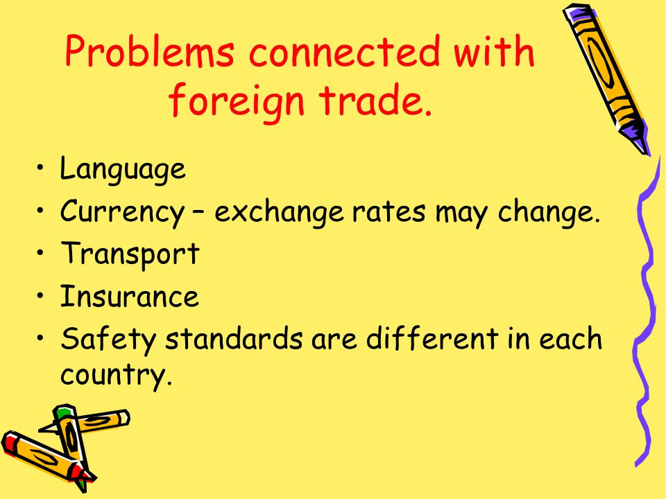 Problems connected with foreign trade. Language Currency – exchange rates may change.
