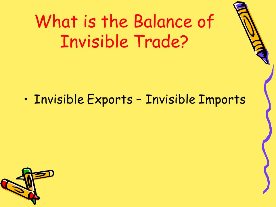 What is the Balance of Invisible Trade? Invisible Exports – Invisible Imports