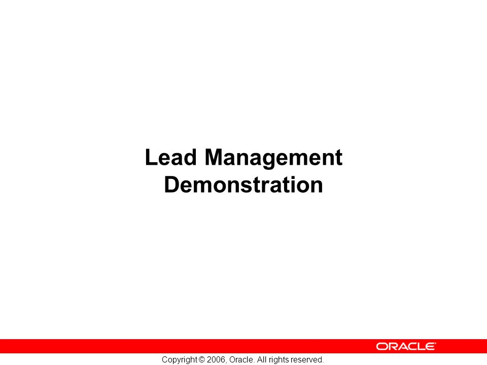 Copyright © 2006, Oracle. All rights reserved. Lead Management Demonstration