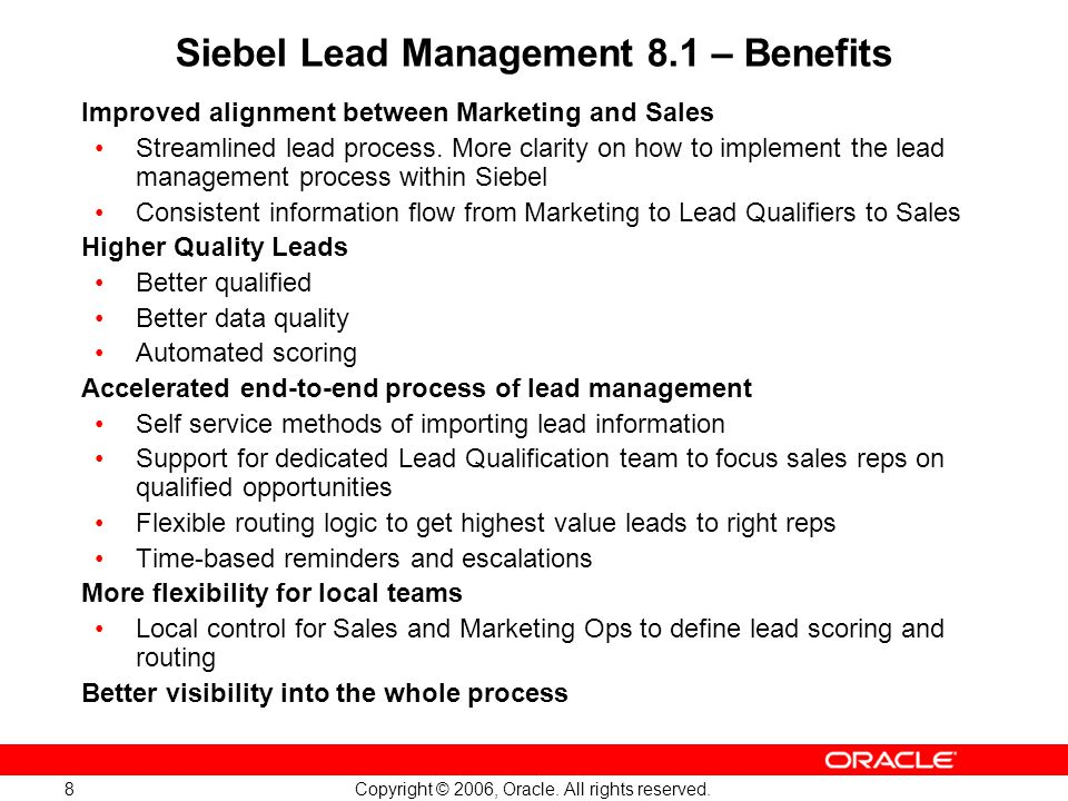 Copyright © 2006, Oracle. All rights reserved. 8 Improved alignment between Marketing and Sales Streamlined lead process. More clarity on how to imple