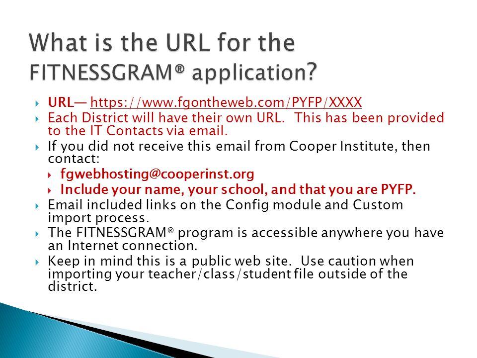  URL— https://www.fgontheweb.com/PYFP/XXXX  Each District will have their own URL.