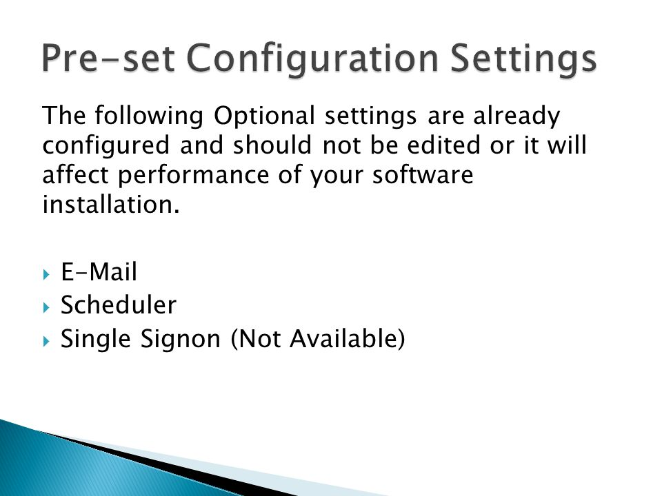 The following Optional settings are already configured and should not be edited or it will affect performance of your software installation.