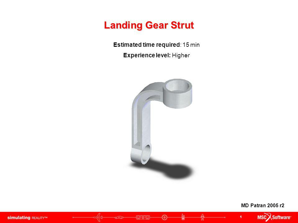 1 Landing Gear Strut Estimated time required: 15 min Experience level: Higher MD Patran 2005 r2
