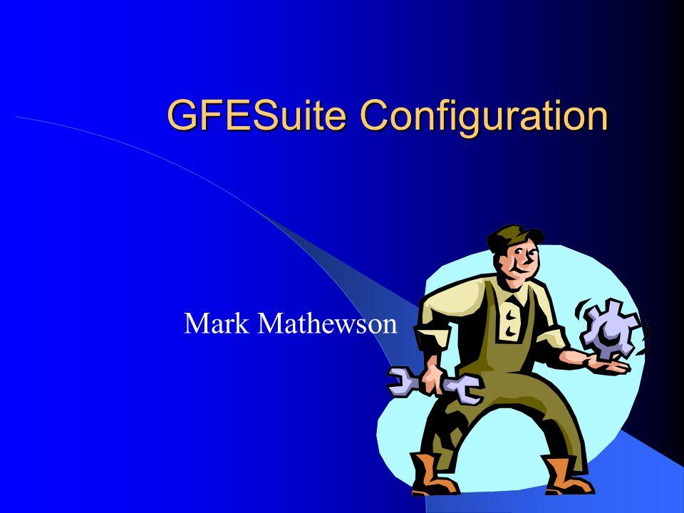 GFESuite Configuration Mark Mathewson