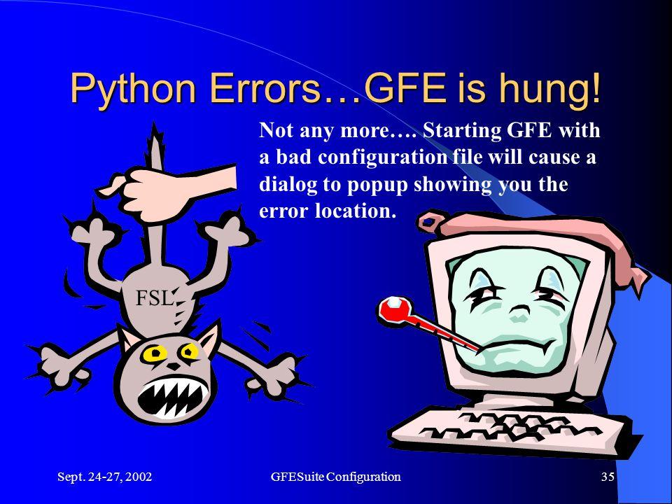 Sept. 24-27, 2002GFESuite Configuration35 Python Errors…GFE is hung.