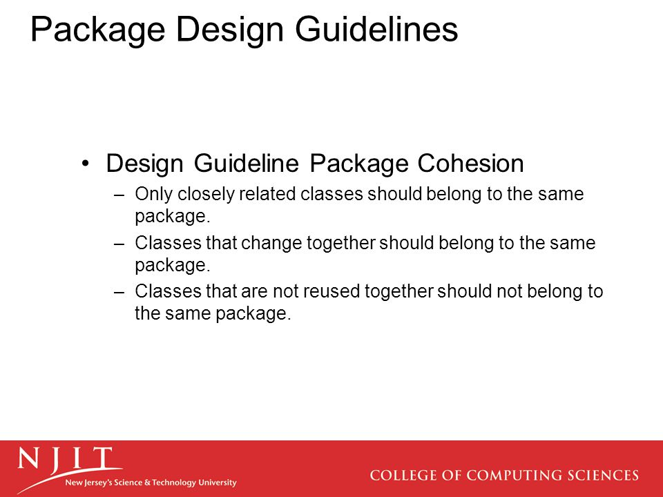 Package Design Guidelines Design Guideline Package Cohesion –Only closely related classes should belong to the same package.