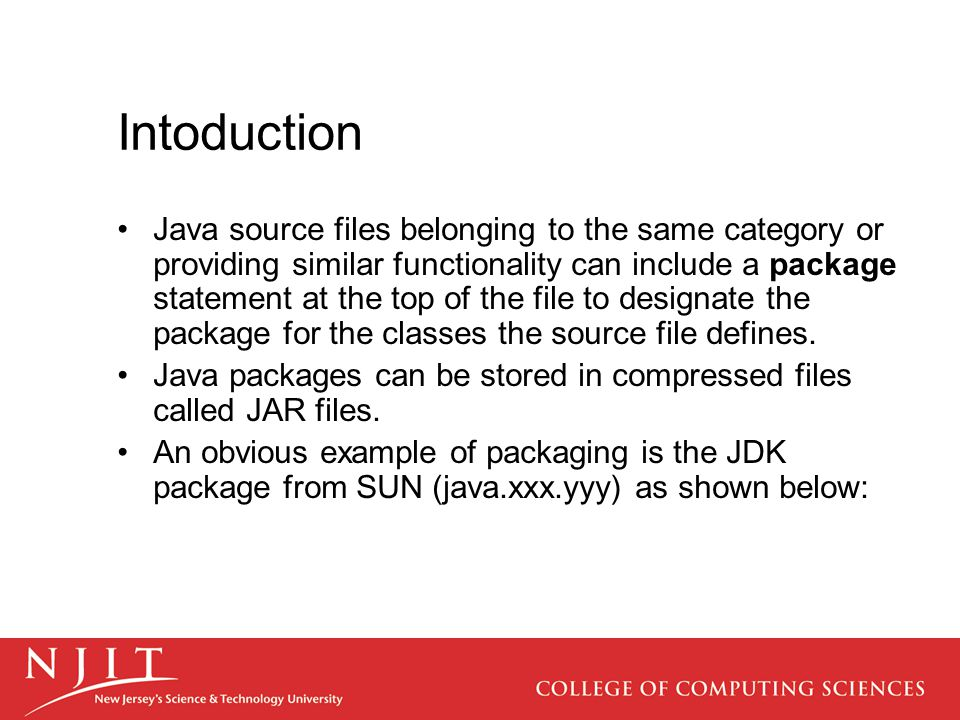 Intoduction Java source files belonging to the same category or providing similar functionality can include a package statement at the top of the file to designate the package for the classes the source file defines.