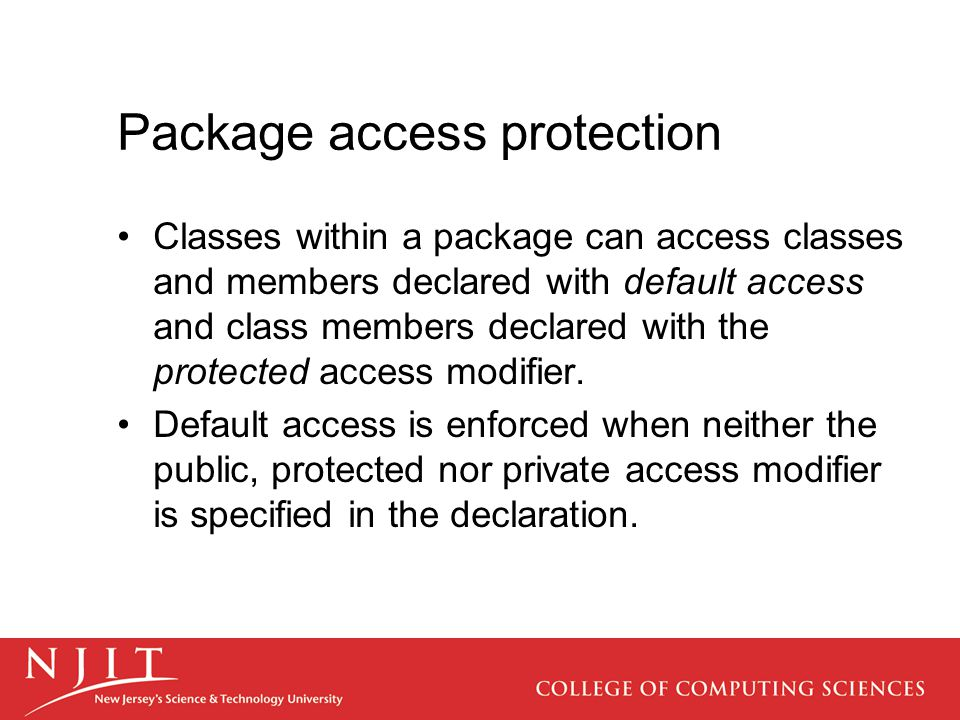 Package access protection Classes within a package can access classes and members declared with default access and class members declared with the protected access modifier.