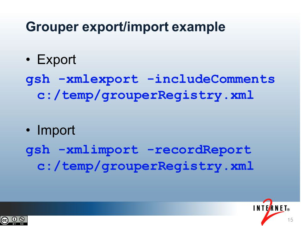 15 Grouper export/import example Export gsh -xmlexport -includeComments c:/temp/grouperRegistry.xml Import gsh -xmlimport -recordReport c:/temp/grouperRegistry.xml
