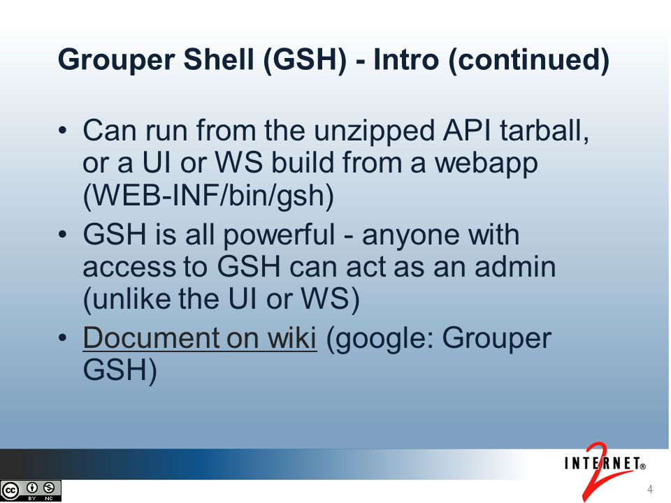 5 Grouper Shell (GSH) - Registry commands Generally you need to start with root session gsh 0% grouperSession = GrouperSession.startRootSession(); Can run Java command: gsh 1% new GroupSave(grouperSession).assignName( stem1:a ).assignCreateParentStemsIfNotExist(true).save(); Can run built-in GSH command gsh 2% addGroup( stem1 , b , Group b ); Note: commands must be on one line