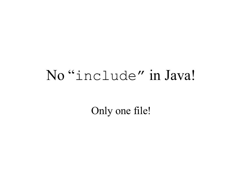 No include in Java! Only one file!