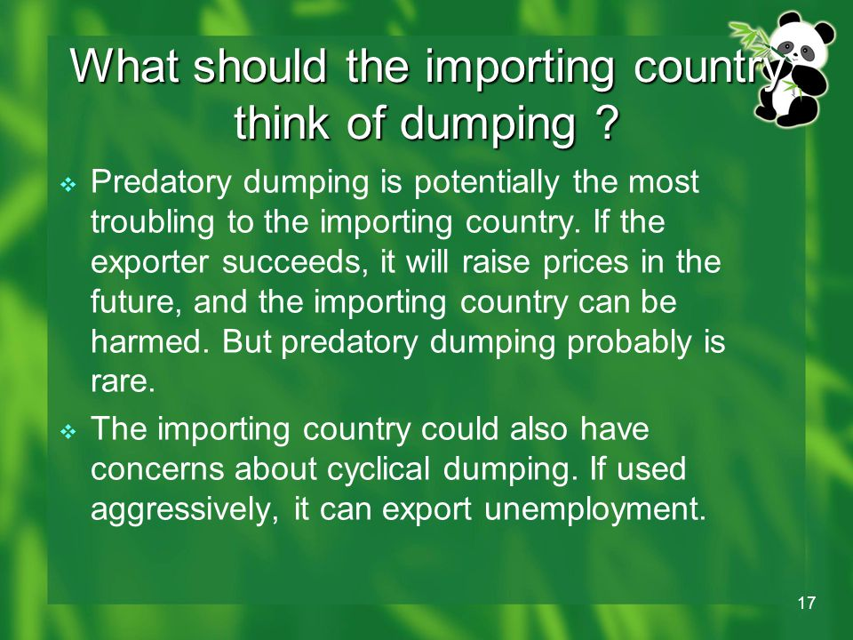 17 What should the importing country think of dumping .
