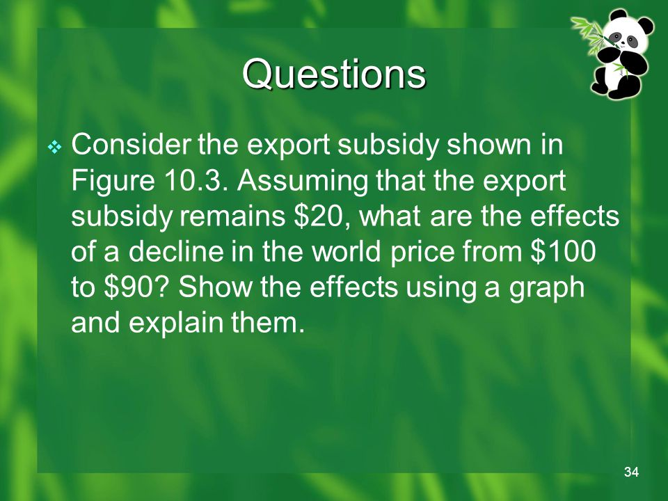 34 Questions  Consider the export subsidy shown in Figure 10.3.