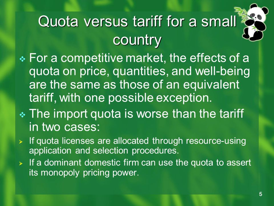 5  For a competitive market, the effects of a quota on price, quantities, and well-being are the same as those of an equivalent tariff, with one possible exception.