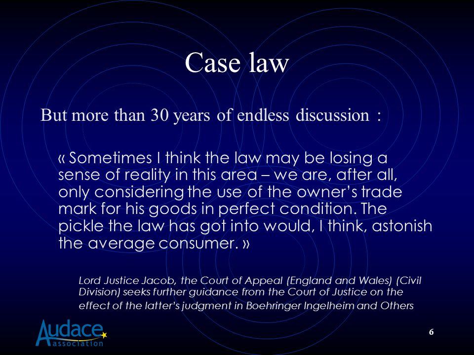 6 Case law But more than 30 years of endless discussion : « Sometimes I think the law may be losing a sense of reality in this area – we are, after all, only considering the use of the owner's trade mark for his goods in perfect condition.