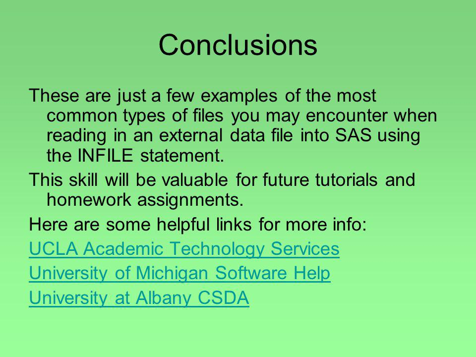 Conclusions These are just a few examples of the most common types of files you may encounter when reading in an external data file into SAS using the