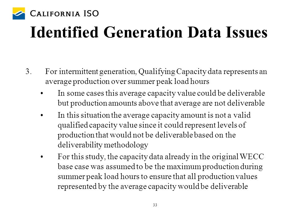 33 Identified Generation Data Issues 3.For intermittent generation, Qualifying Capacity data represents an average production over summer peak load ho
