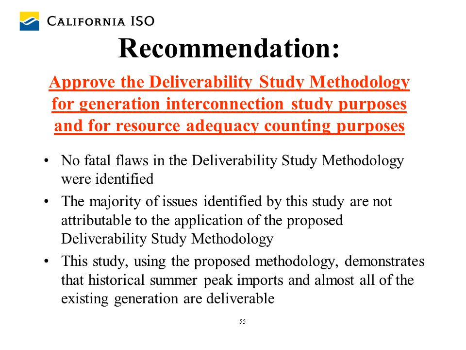 55 Recommendation: Approve the Deliverability Study Methodology for generation interconnection study purposes and for resource adequacy counting purpo