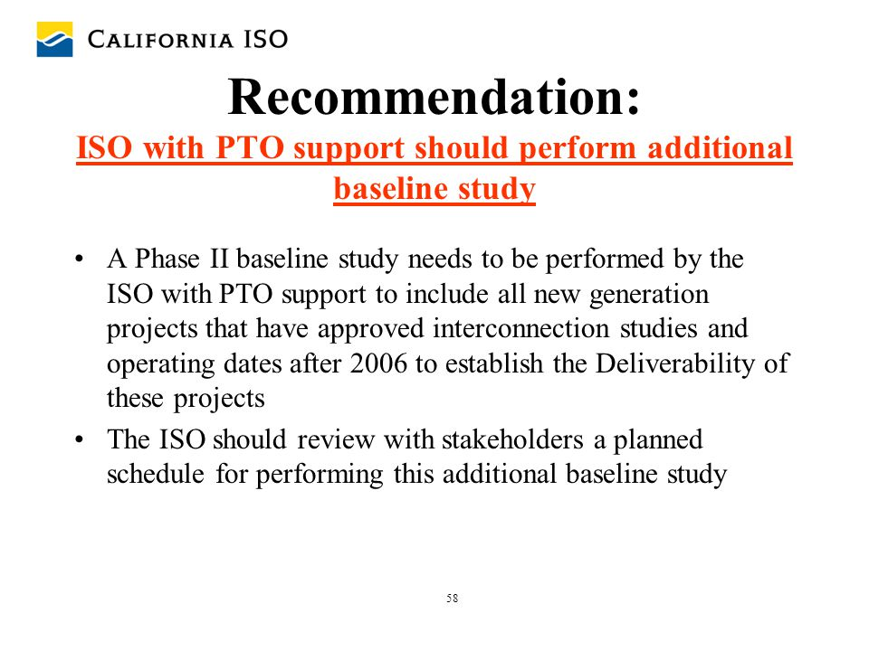 58 Recommendation: ISO with PTO support should perform additional baseline study A Phase II baseline study needs to be performed by the ISO with PTO s