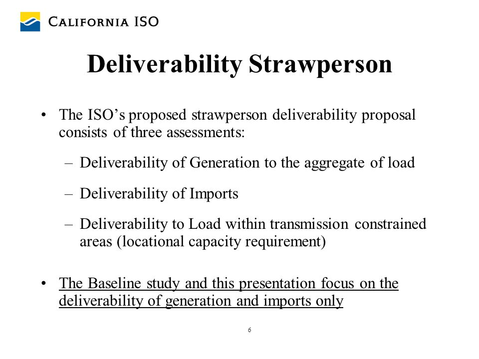7 Overview - How We Got to this Point - Spring 2004 - ISO proposes a straw person deliverability methodology to CPUC Late 2004 - CPUC approves methodology in principle January 2005 - ISO begins baseline study January and February 2005 – PTOs provide data to ISO May 2005 – ISO publishes preliminary results of baseline study