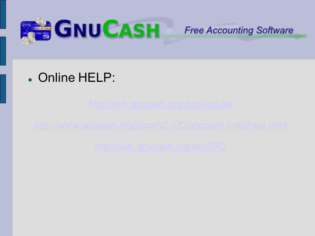 Online HELP: http://svn.gnucash.org/docs/guide/ http://www.gnucash.org/docs/v2.0/C/gnucash-help/help.html http://wiki.gnucash.org/wiki/IRC