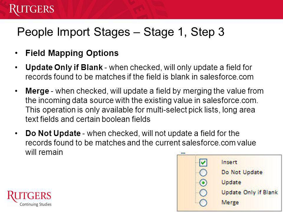 Unit Name People Import Stages – Stage 1, Step 3 Field Mapping Options Update Only if Blank - when checked, will only update a field for records found