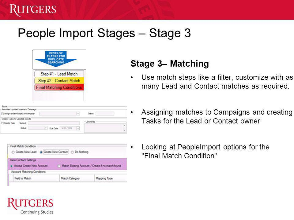 Unit Name People Import Stages – Stage 3 Stage 3– Matching Use match steps like a filter, customize with as many Lead and Contact matches as required.