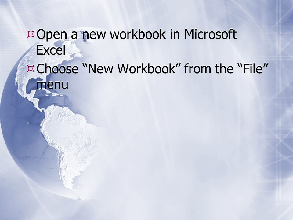  Open a new workbook in Microsoft Excel  Choose New Workbook from the File menu  Open a new workbook in Microsoft Excel  Choose New Workbook from the File menu