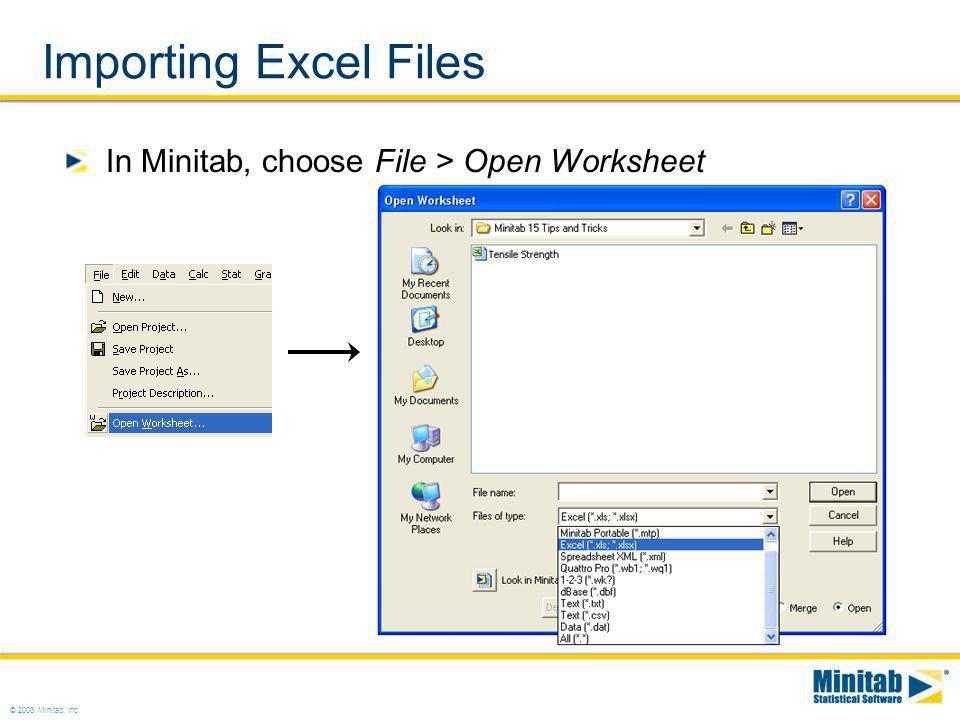 © 2008 Minitab, Inc. Importing Excel Files In Minitab, choose File > Open Worksheet