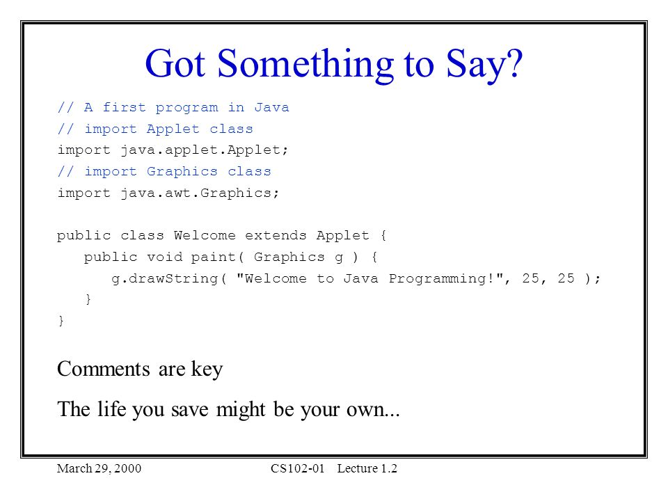 March 29, 2000CS102-01Lecture 1.2 Got Something to Say.