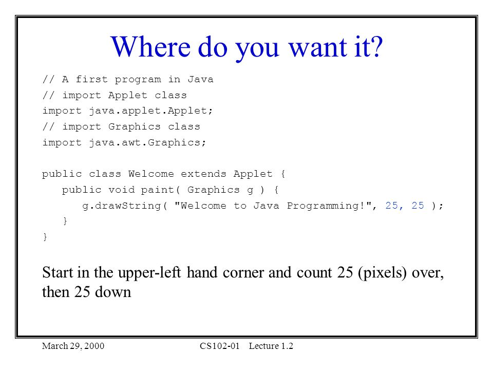 March 29, 2000CS102-01Lecture 1.2 Where do you want it.