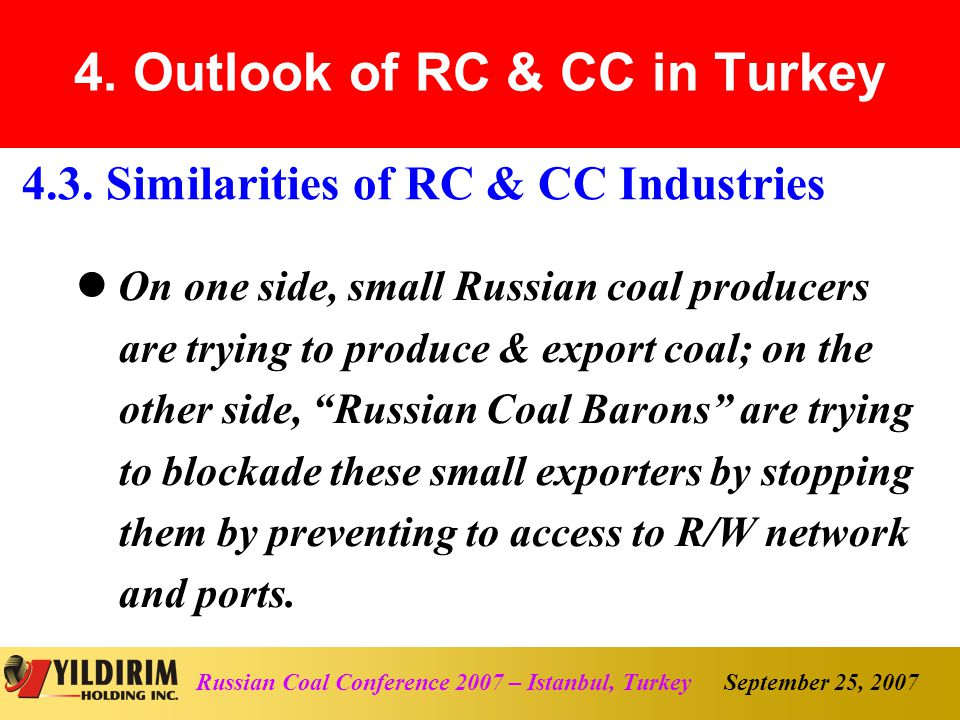 September 25, 2007Russian Coal Conference 2007 – Istanbul, Turkey On one side, small Russian coal producers are trying to produce & export coal; on the other side, Russian Coal Barons are trying to blockade these small exporters by stopping them by preventing to access to R/W network and ports.