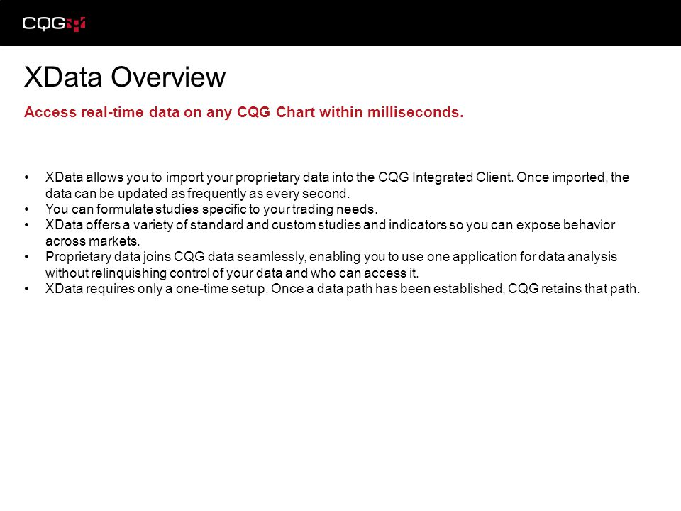 XData Overview Access real-time data on any CQG Chart within milliseconds.