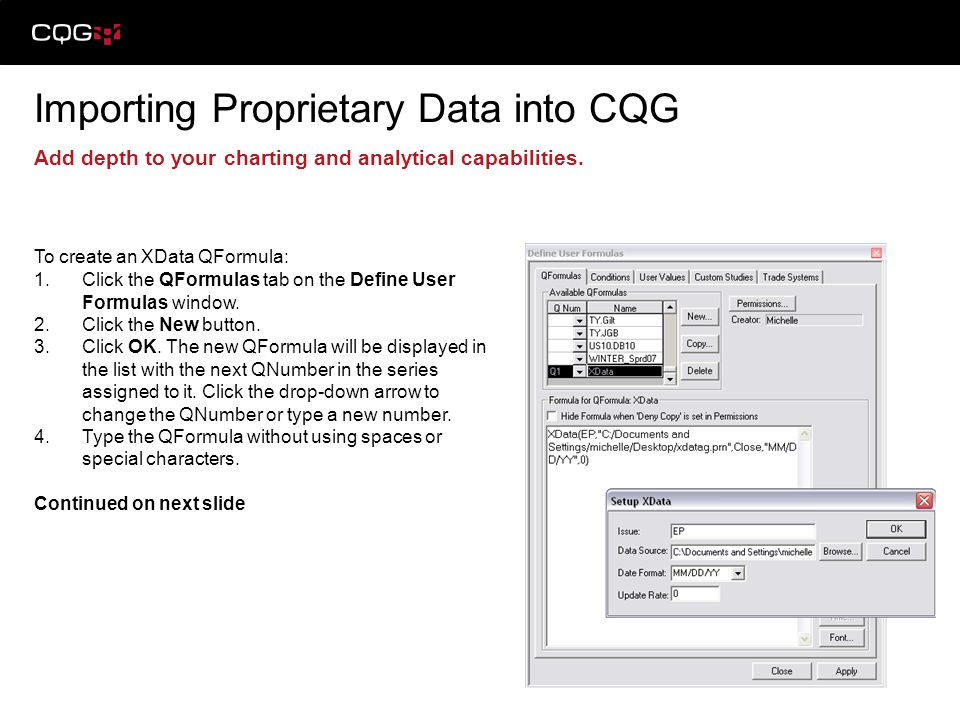Importing Proprietary Data into CQG Add depth to your charting and analytical capabilities.