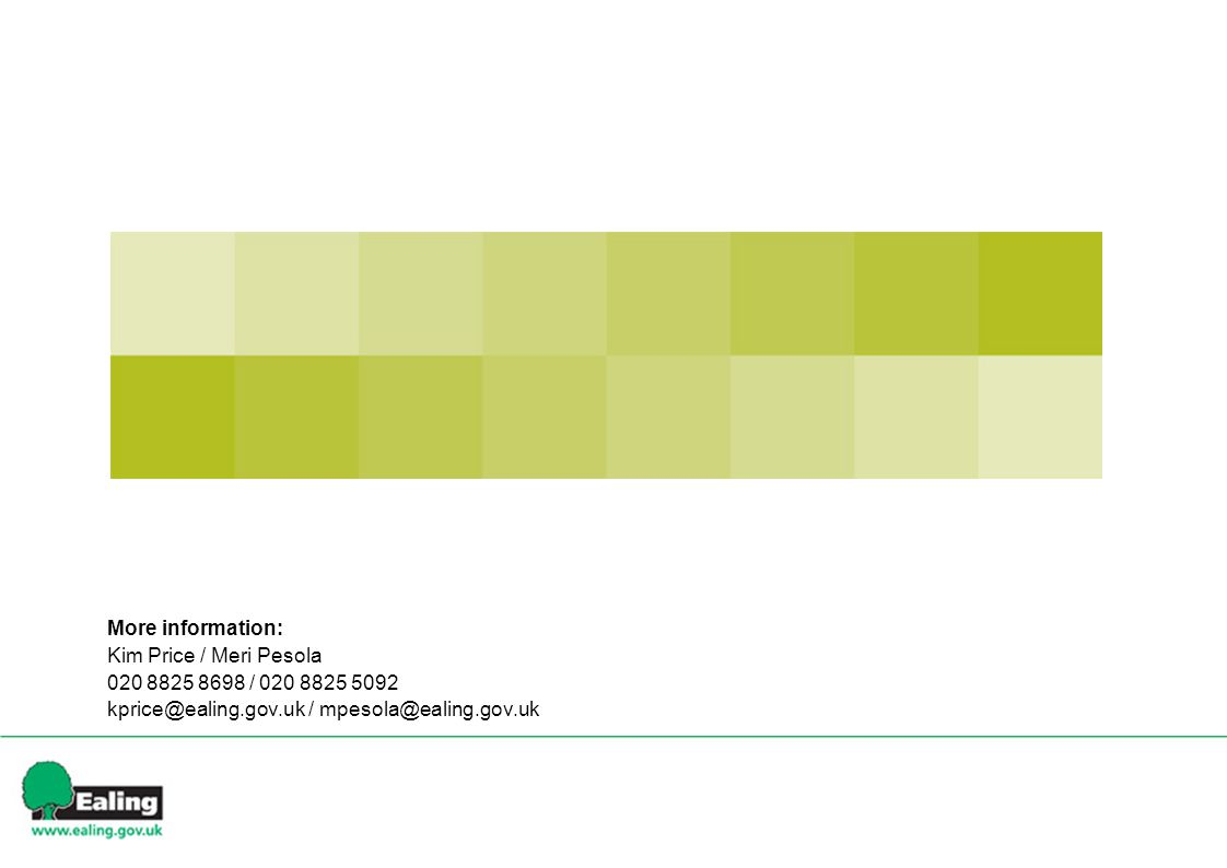 More information: Kim Price / Meri Pesola 020 8825 8698 / 020 8825 5092 kprice@ealing.gov.uk / mpesola@ealing.gov.uk