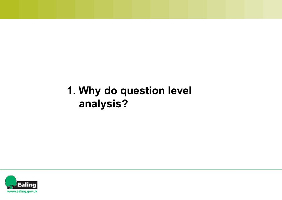 1. Why do question level analysis?