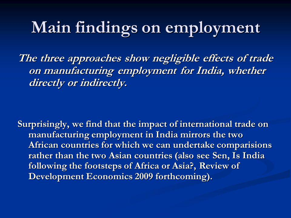Main findings on employment The three approaches show negligible effects of trade on manufacturing employment for India, whether directly or indirectl