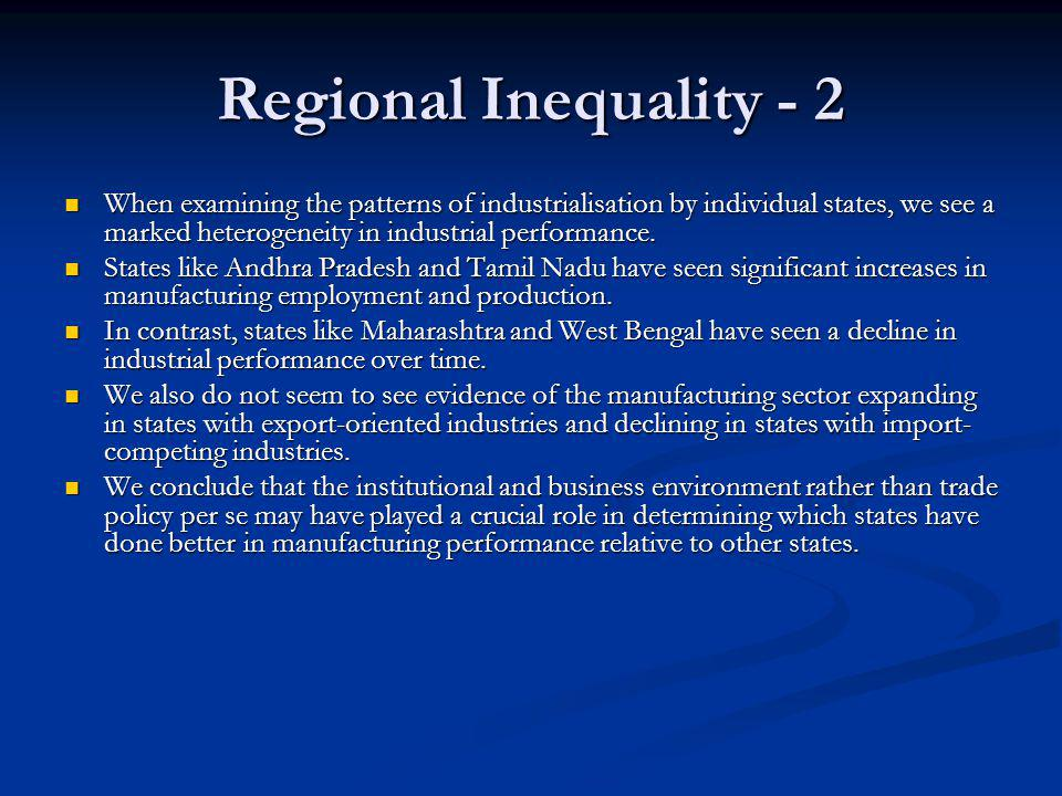 Regional Inequality - 2 When examining the patterns of industrialisation by individual states, we see a marked heterogeneity in industrial performance
