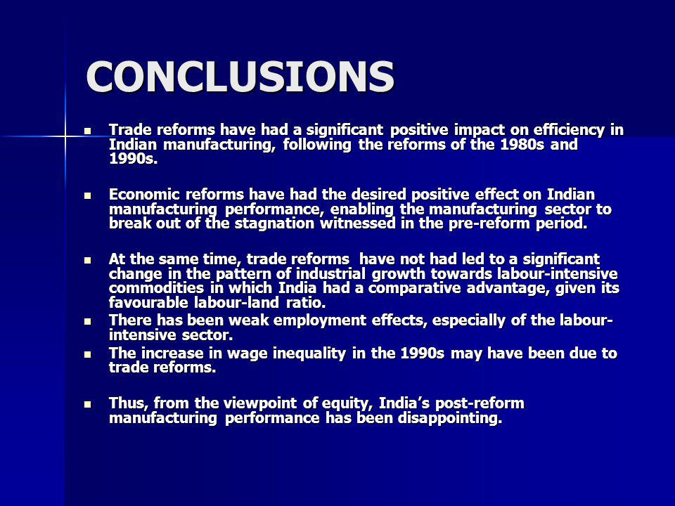 CONCLUSIONS Trade reforms have had a significant positive impact on efficiency in Indian manufacturing, following the reforms of the 1980s and 1990s.
