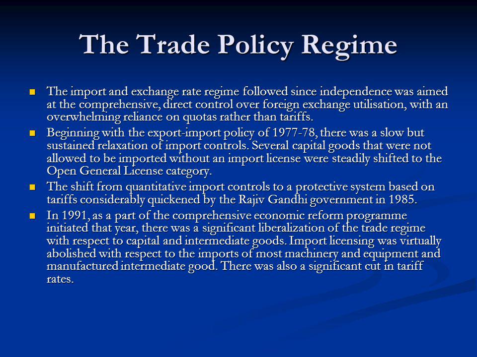 The Trade Policy Regime The import and exchange rate regime followed since independence was aimed at the comprehensive, direct control over foreign ex