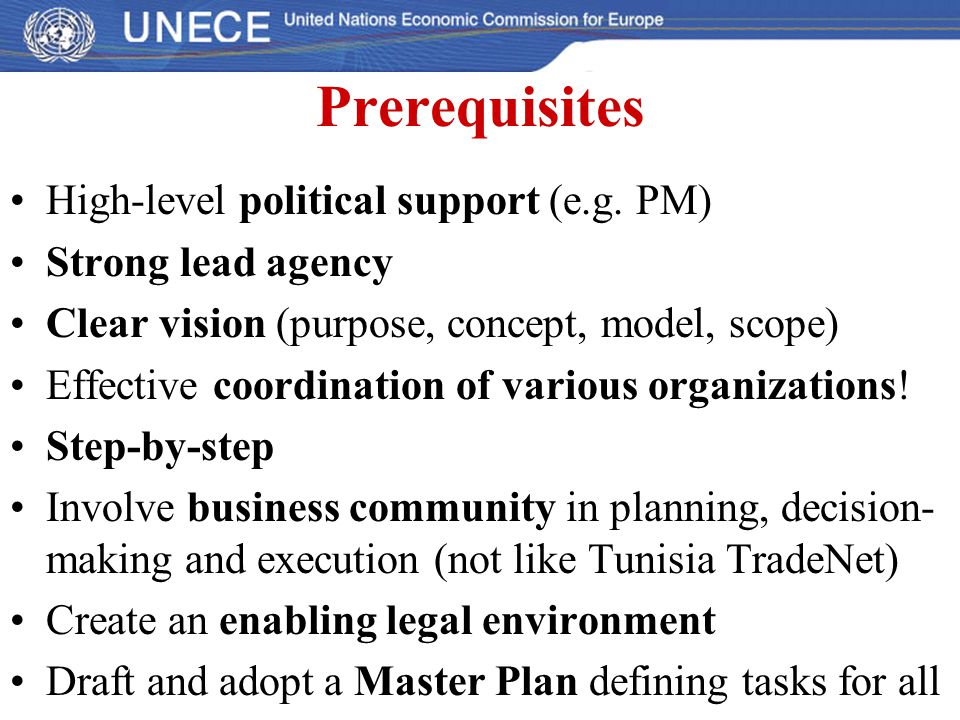 Prerequisites High-level political support (e.g. PM) Strong lead agency Clear vision (purpose, concept, model, scope) Effective coordination of variou
