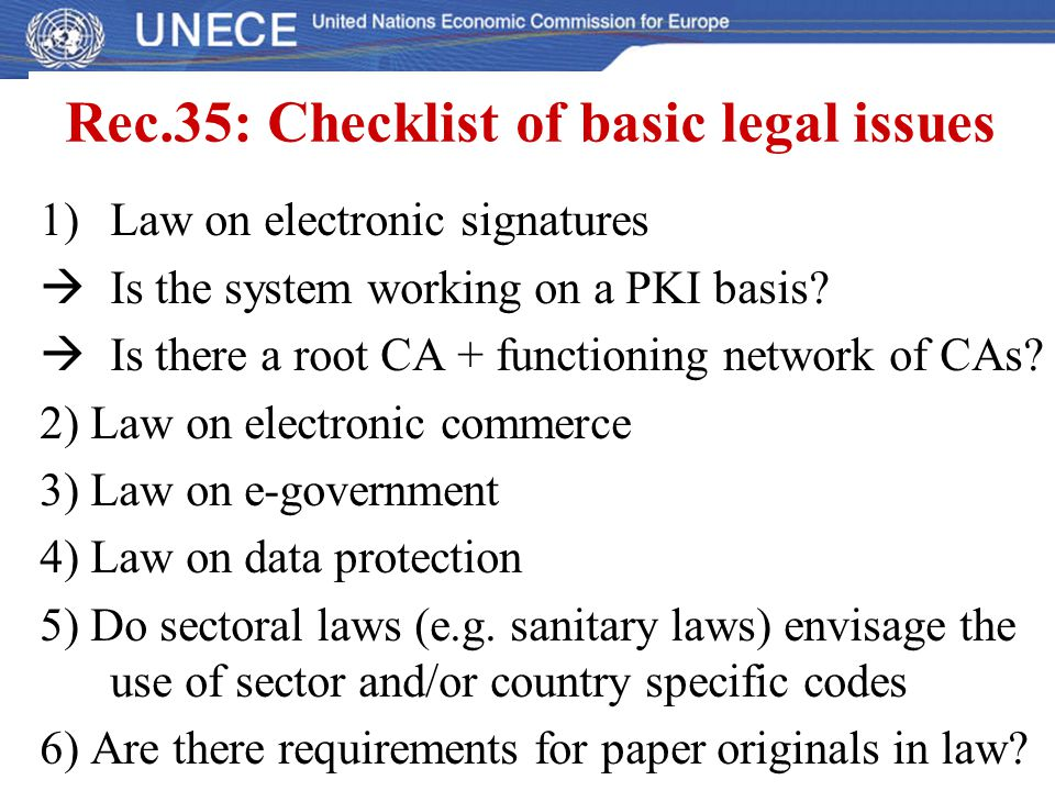 Rec.35: Checklist of basic legal issues 1)Law on electronic signatures  Is the system working on a PKI basis?  Is there a root CA + functioning netw