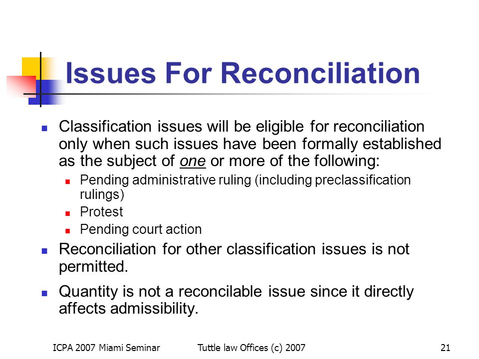 ICPA 2007 Miami SeminarTuttle law Offices (c) 200721 Issues For Reconciliation Classification issues will be eligible for reconciliation only when suc