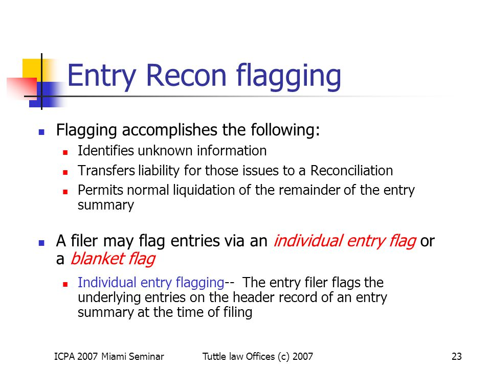 ICPA 2007 Miami SeminarTuttle law Offices (c) 200723 Entry Recon flagging Flagging accomplishes the following: Identifies unknown information Transfer