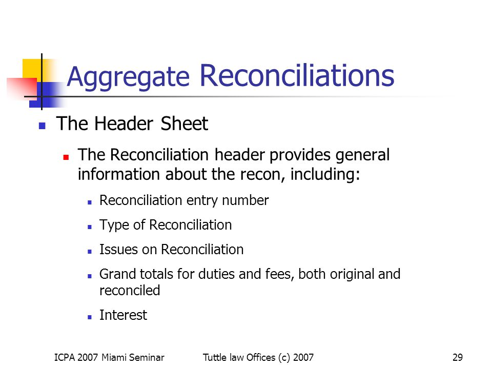 ICPA 2007 Miami SeminarTuttle law Offices (c) 200729 Aggregate Reconciliations The Header Sheet The Reconciliation header provides general information
